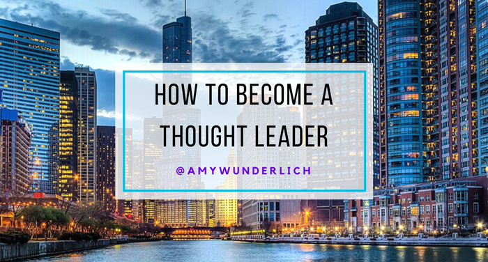 How to Become a Thought Leader by Amy Wunderlich